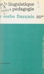 Madeleine Csecsy et Emmanuèle Wagner - De la linguistique à la pédagogie - Le verbe français.