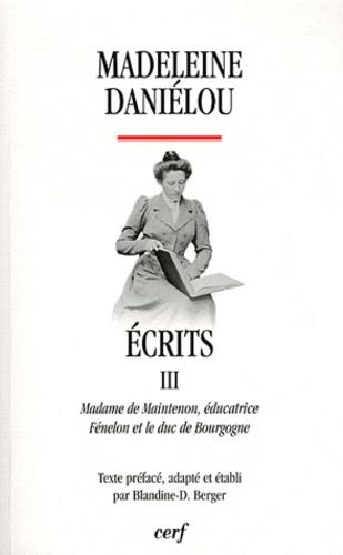 Madeleine Daniélou - Ecrits - Tome 3, Madame de Maintenon éducatrice, Fénelon et le duc de Bourgogne.