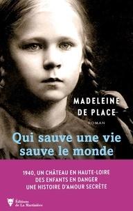 Madeleine de Place - Qui sauve une vie sauve le monde.