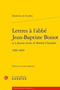 Madeleine de Scudéry - Lettres à l'abbé Jean-Baptiste Boisot et à Jeanne-Anne de Bordey-Chandiot (1686-1699).