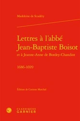 Lettres à l'Abbé Jean-Baptiste Boisot et à Jeanne-Anne de Bordey-Chandiot. 1686-1699