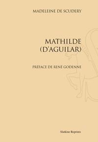 Madeleine de Scudéry - Mathilde (d'Aguilar).