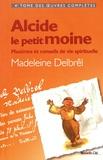 Madeleine Delbrêl - Alcide, le petit moine - Maximes et conseils de vie spirituelle.