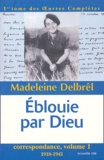 Madeleine Delbrêl - Correspondance - Volume 1, Eblouie par Dieu (1910-1941).