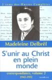 Madeleine Delbrêl - Correspondance - Volume 2, S'unir au Christ en plein monde (1942-1952).