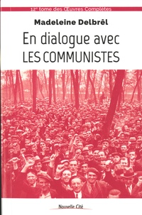 Madeleine Delbrêl - En dialogue avec les communistes - Textes missionnaires Volume 6.