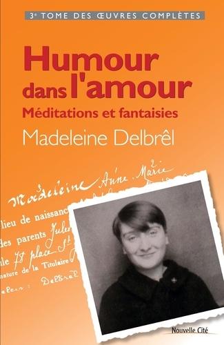 Madeleine Delbrêl - Humour dans l'amour - Méditations et fantaisies.