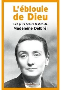 Madeleine Delbrêl - L'éblouie de Dieu - Les plus beaux textes de Madeleine Delbrel.
