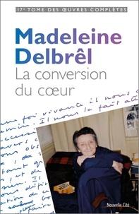 Madeleine Delbrêl - La conversion du coeur.