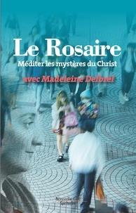 Madeleine Delbrêl - Le rosaire - Méditer les mystères du Christ avec Madeleine Delbrêl.