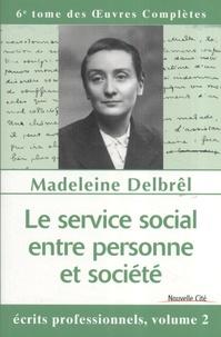 Madeleine Delbrêl - Le service social entre personne et société - Ecrits professionnels, volume 2.