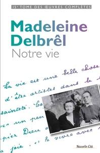 Madeleine Delbrêl - Notre vie - Textes à ses équipières - Volume 3.