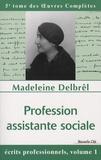 Madeleine Delbrêl - Profession assistante sociale - Ecrits professionnels, volume 1.