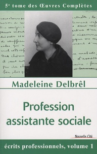 Madeleine Delbrêl - Profession assistante sociale - Ecrits professionnels, volume 1.