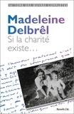Madeleine Delbrêl - Si la charité existe.
