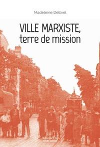 Madeleine Delbrêl - Ville marxiste, terre de mission - Textes missionnaires, volume 5.