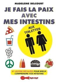 Madeleine Delcourt - Je fais la paix avec mes intestins aux toilettes.