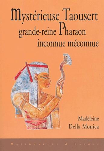 Madeleine Della Monica - Mystérieuse Taousert, grande-reine pharaon inconnue, méconnue.