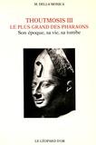 Madeleine Della Monica - Thoutmosis III, le plus grand des pharaons - Son époque, sa vie, sa tombe.