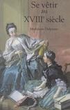 Madeleine Delpierre et Françoise Tétart-Vittu - Se vêtir au XVIIIe siècle.