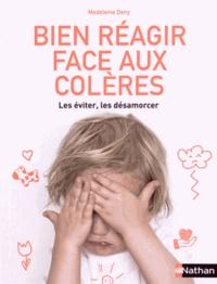 Madeleine Deny - Bien réagir face aux colères - Les éviter, les désamorcer.