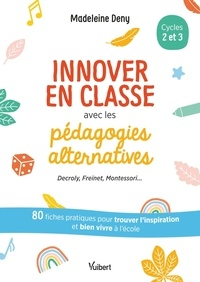 Madeleine Deny - Innover en classe avec les pédagogies alternatives cycles 2 et 3.
