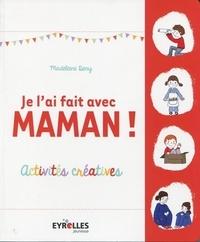 Madeleine Deny - Je l'ai fait avec maman ! - Activites créatives.