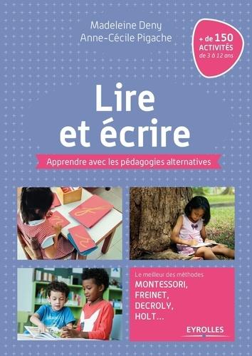 Lire et écrire. Apprendre avec les pédagogies alternatives. Le meilleur des méthodes Montessori, Freinet, Decroly, Holt...