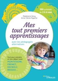 Madeleine Deny et Anne-Cécile Pigache - Mes tout premiers apprentissages - Apprendre avec les pédagogies alternatives.