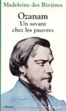 Madeleine Des Rivieres - Ozanam - Un savant chez les pauvres.