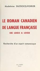 Madeleine Ducrocq-Poirier et Charles Dédéyan - Le roman canadien de langue française de 1860 à 1958 - Recherche d'un esprit romanesque.