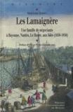 Madeleine Dupouy - Les Lamaignère - Une famille de négociants à Bayonne, Nantes, Le Havre, aux Isles (1650-1850).