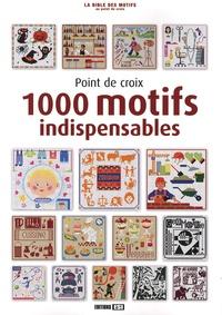 Madeleine Dupuis et Brigitte Roquemont - Point de croix : 1000 motifs indispensables.