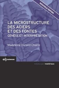 Madeleine Durand-Charre - La microstructure des aciers et des fontes - Genèse et interprétation.