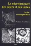 Madeleine Durand-Charre - Les microstructures des aciers et des formes - Genèse et interprétation.