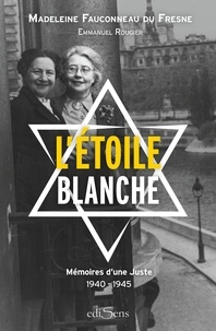 Madeleine Fauconneau du Fresne et Emmanuel Rougier - L'étoile blanche - Mémoire d'une juste 1940-1945.