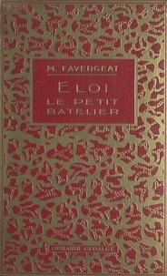 Madeleine Favergeat et A. Galland - Éloi, le petit batelier.