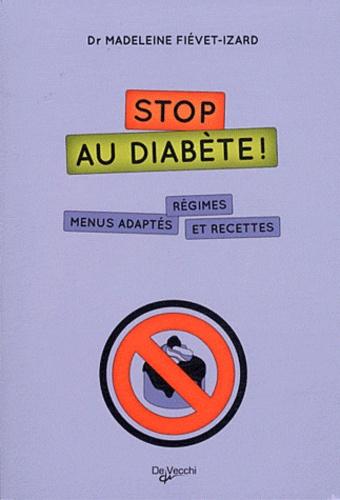 Madeleine Fiévet-Izard - Stop au diabète ! - Régimes, menus adaptés et recettes.
