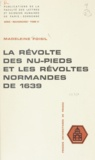 Madeleine Foisil - La révolte des nu-pieds et les révoltes normandes de 1639.