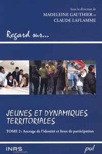 Madeleine Gauthier et Claude Laflamme - Jeunes et dynamiques territoriales - Tome 2, ancrage de l'identité et lieux de participation.