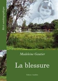 Madeleine Gautier - La blessure.