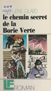 Madeleine Gilard - Le chemin secret de la Borie Verte.
