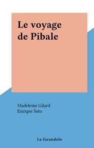 Madeleine Gilard et Enrique Soto - Le voyage de Pibale.