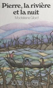 Madeleine Gilard - Pierre, la rivière et la nuit.