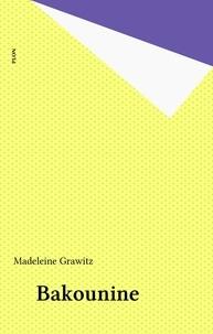 Madeleine Grawitz - Bakounine.