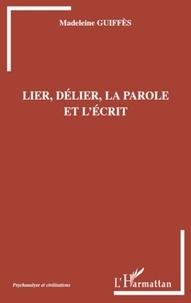 Madeleine Guiffès - Lier, délier, la parole et l'écrit.