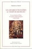 Madeleine Haehl - Les Affaires étrangères au temps de Richelieu - Le secrétariat d'Etat, les agents diplomatiques (1624-1642).