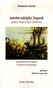 Antoine-Adolphe Dupuch- Premier évêque d'Alger (1838-1846), un pionnier de la mission à l'épreuve du politique - Madeleine Hardy pdf epub