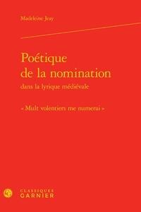 """Madeleine Jeay - Poétique de la nomination dans la lyrique médiévale - """"Mult volentiers me numerai""""."""