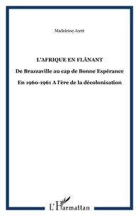 Madeleine Joret - L'Afrique en flânant - De Brazzaville au cap de Bonne Espérance - En 1960-1961 A l'ère de la décolonisation.